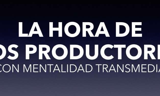 La hora de los productores (con mentalidad transmedia)