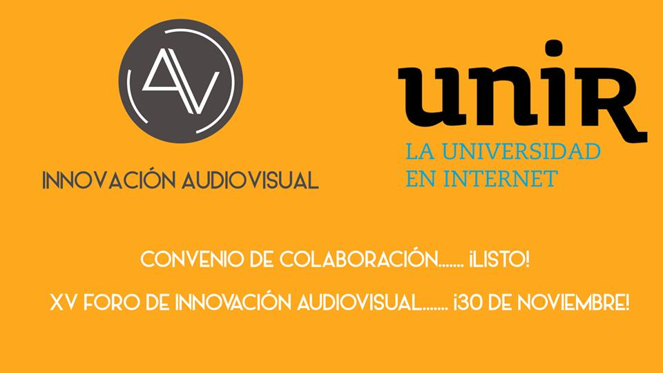 Innovación Audiovisual y UNIR firman un acuerdo de colaboración y organizan el 15º Foro de Innovación Audiovisual