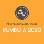 Innovación Audiovisual. Rumbo a 2020